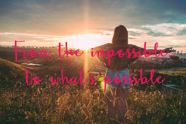 From the impossible to what's possible – Could you be next?